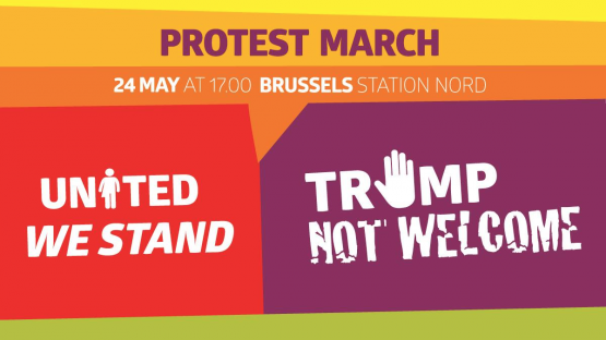 Protest March - Trump not welcome,  mercredi 24 mai à 17h,  gare du Nord, Bruxelles.